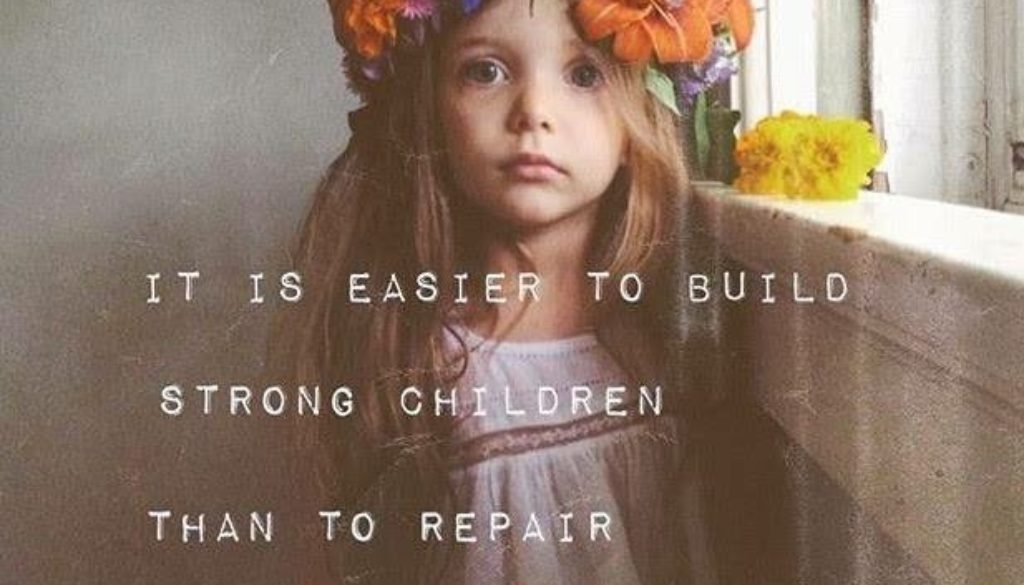 Easier to Build Strong Children Than to Repair Broken Adults